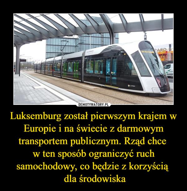 Luksemburg został pierwszym krajem w Europie i na świecie z darmowym transportem publicznym. Rząd chce w ten sposób ograniczyć ruch samochodowy, co będzie z korzyścią  dla środowiska –