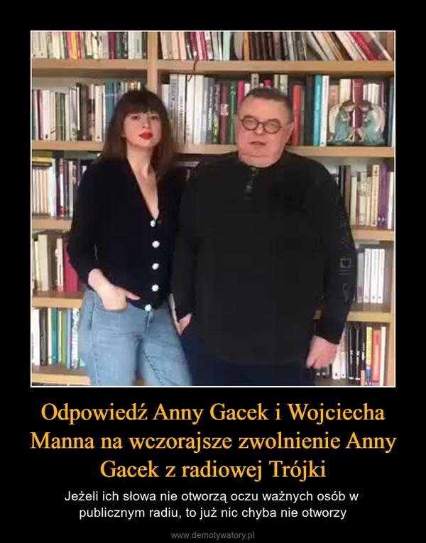 Odpowiedź Anny Gacek i Wojciecha Manna na wczorajsze zwolnienie Anny Gacek z radiowej Trójki – Jeżeli ich słowa nie otworzą oczu ważnych osób w publicznym radiu, to już nic chyba nie otworzy