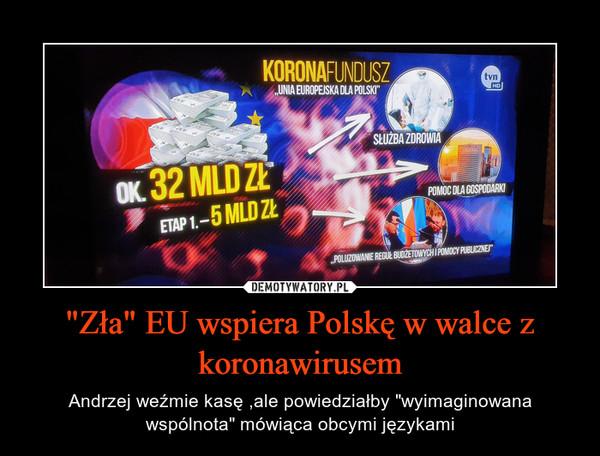 """""""Zła"""" EU wspiera Polskę w walce z koronawirusem – Andrzej weźmie kasę ,ale powiedziałby """"wyimaginowana wspólnota"""" mówiąca obcymi językami"""