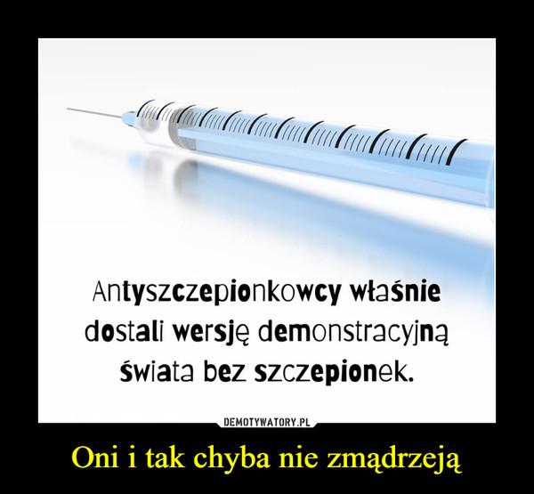 Oni i tak chyba nie zmądrzeją –  Antyszczepionkowcy właśniedostali wersję demonstracyjnąŚwiata bez szczepionek.