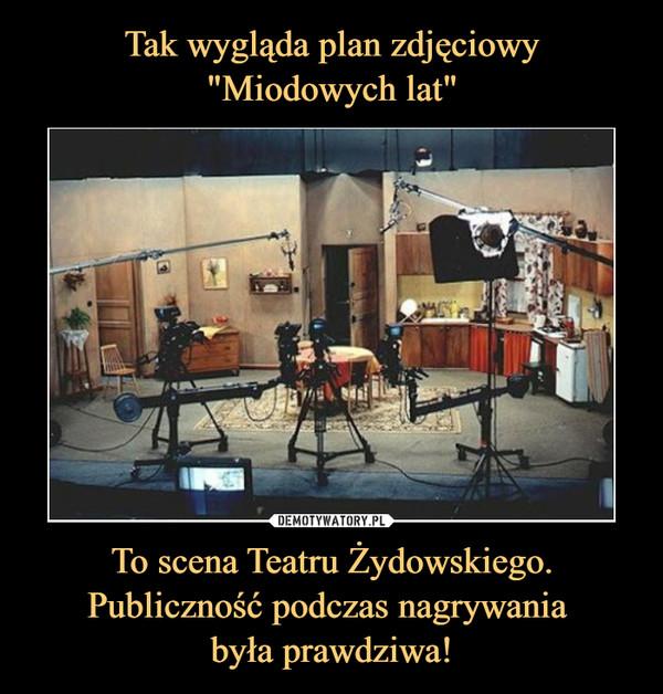 To scena Teatru Żydowskiego. Publiczność podczas nagrywania była prawdziwa! –