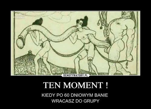 TEN MOMENT !