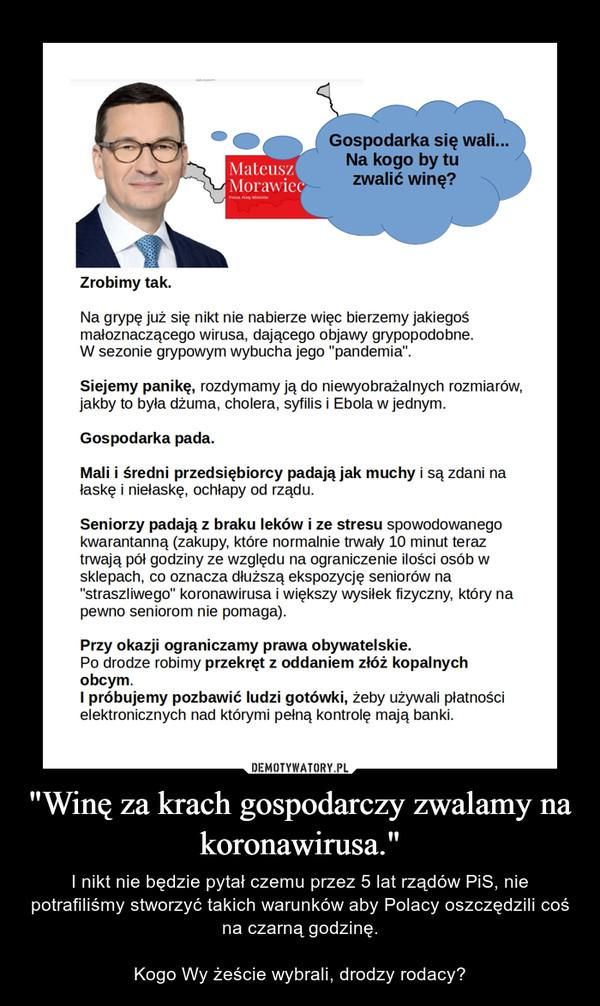"""""""Winę za krach gospodarczy zwalamy na koronawirusa."""" – I nikt nie będzie pytał czemu przez 5 lat rządów PiS, nie potrafiliśmy stworzyć takich warunków aby Polacy oszczędzili coś na czarną godzinę.Kogo Wy żeście wybrali, drodzy rodacy?"""