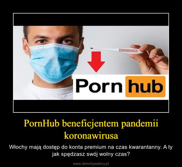 PornHub beneficjentem pandemii koronawirusa – Włochy mają dostęp do konta premium na czas kwarantanny. A ty jak spędzasz swój wolny czas?