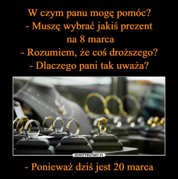- Ponieważ dziś jest 20 marca –