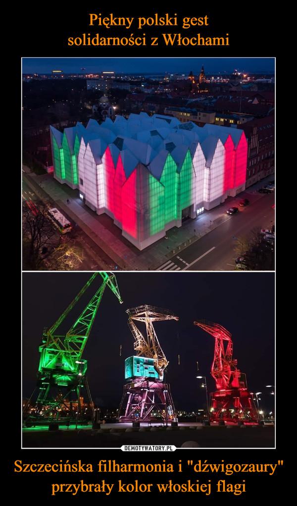 """Szczecińska filharmonia i """"dźwigozaury""""przybrały kolor włoskiej flagi –"""