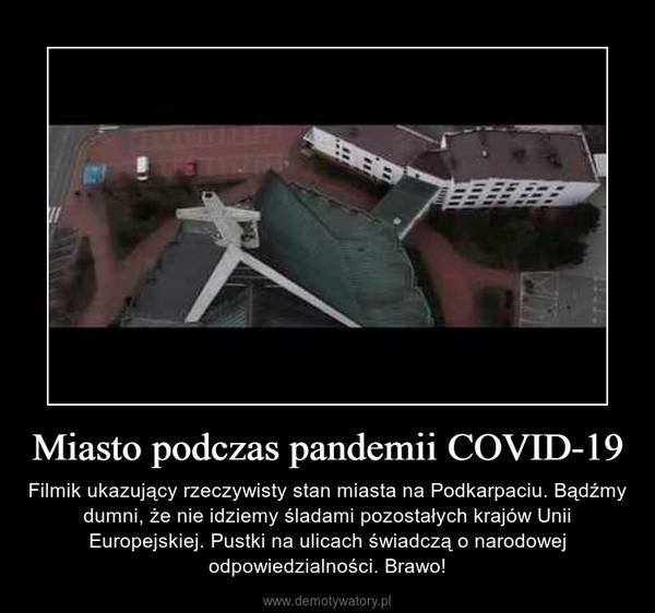 Miasto podczas pandemii COVID-19 – Filmik ukazujący rzeczywisty stan miasta na Podkarpaciu. Bądźmy dumni, że nie idziemy śladami pozostałych krajów Unii Europejskiej. Pustki na ulicach świadczą o narodowej odpowiedzialności. Brawo!
