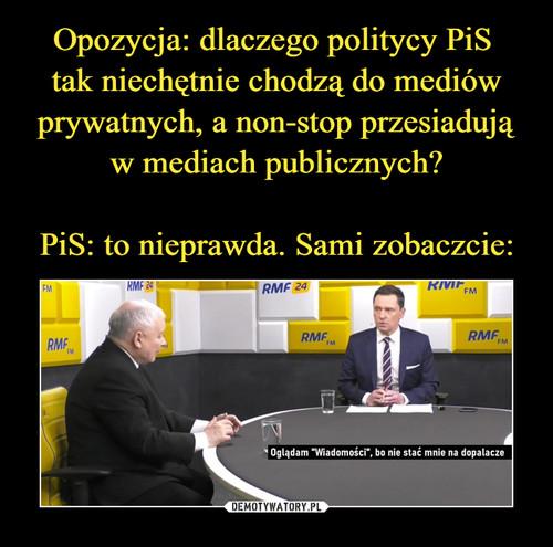 Opozycja: dlaczego politycy PiS  tak niechętnie chodzą do mediów prywatnych, a non-stop przesiadują w mediach publicznych?  PiS: to nieprawda. Sami zobaczcie: