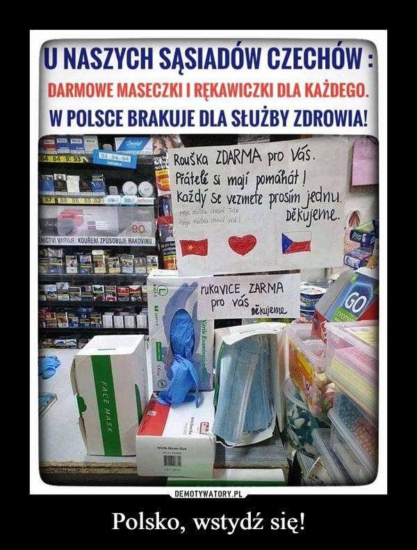 Polsko, wstydź się! –  NASZYCH SĄSIADÓW CZECHOW DARMOWE MASECZKI I RĘKAWICZKI DLA KAŻDEGO. W POLSCE BRAKUJE DLA Służby ZDROWIA! ,