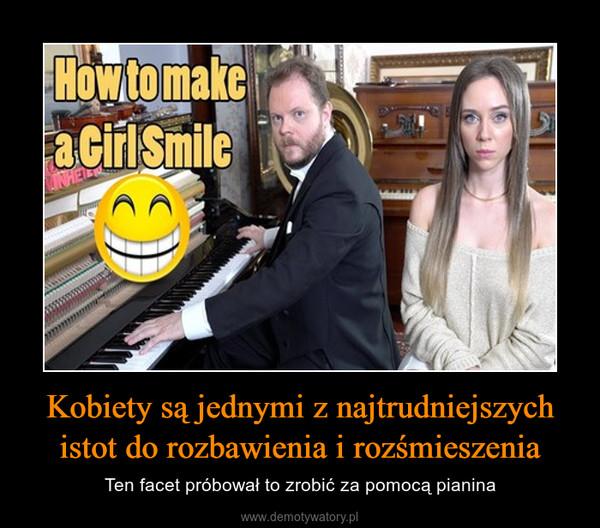 Kobiety są jednymi z najtrudniejszych istot do rozbawienia i rozśmieszenia – Ten facet próbował to zrobić za pomocą pianina