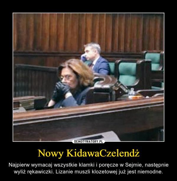 Nowy KidawaCzelendż – Najpierw wymacaj wszystkie klamki i poręcze w Sejmie, następnie wyliż rękawiczki. Lizanie muszli klozetowej już jest niemodne.