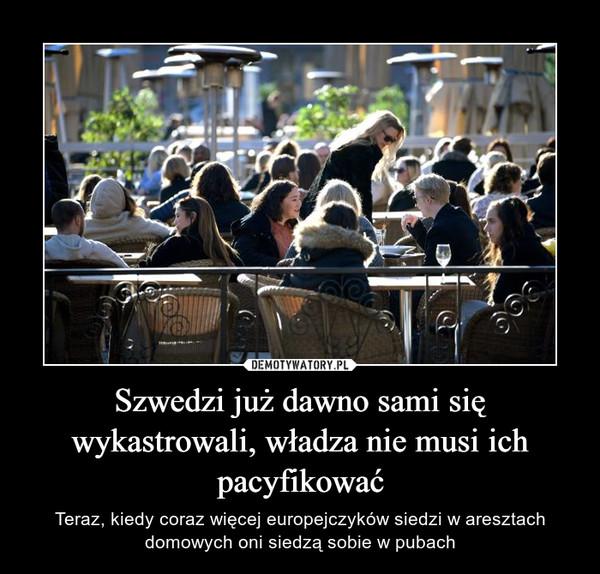 Szwedzi już dawno sami się wykastrowali, władza nie musi ich pacyfikować – Teraz, kiedy coraz więcej europejczyków siedzi w aresztach domowych oni siedzą sobie w pubach