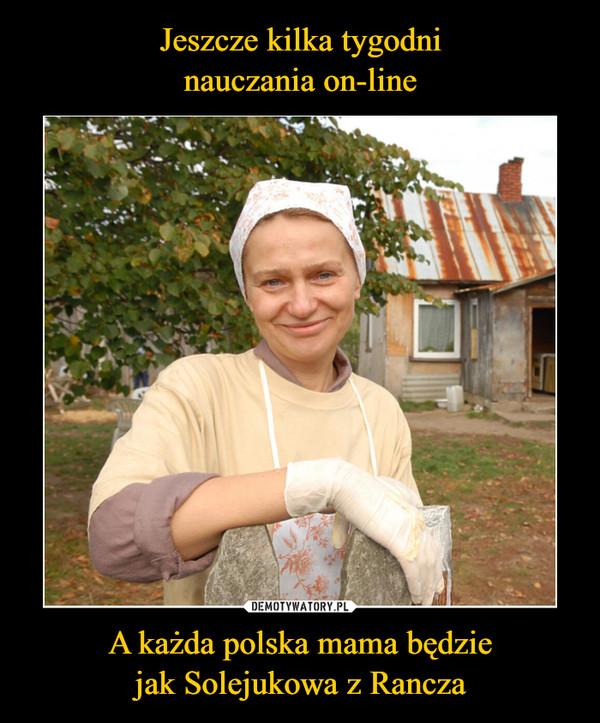 A każda polska mama będziejak Solejukowa z Rancza –