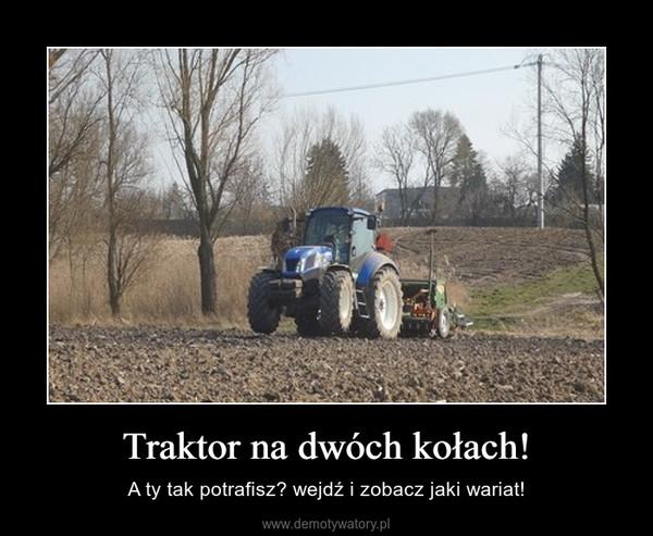 Traktor na dwóch kołach! – A ty tak potrafisz? wejdź i zobacz jaki wariat!