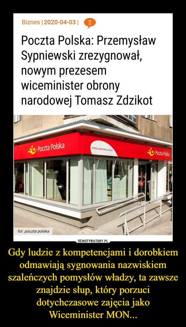 Gdy ludzie z kompetencjami i dorobkiem odmawiają sygnowania nazwiskiem szaleńczych pomysłów władzy, ta zawsze znajdzie słup, który porzuci dotychczasowe zajęcia jako Wiceminister MON... –