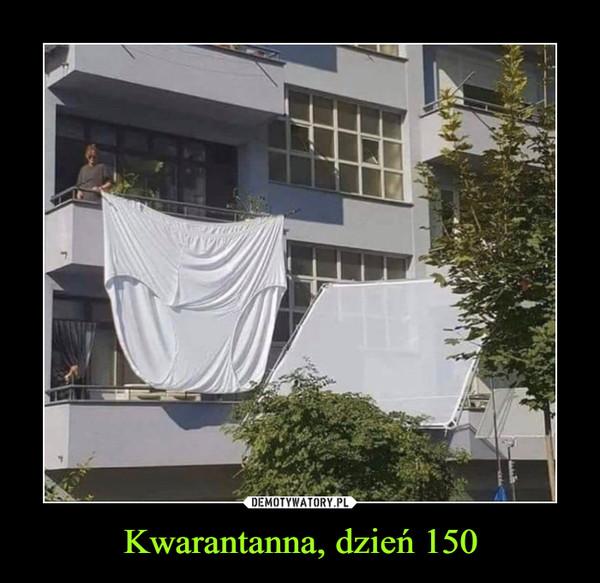 Kwarantanna, dzień 150 –