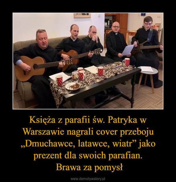 """Księża z parafii św. Patryka w Warszawie nagrali cover przeboju """"Dmuchawce, latawce, wiatr"""" jako prezent dla swoich parafian. Brawa za pomysł –"""