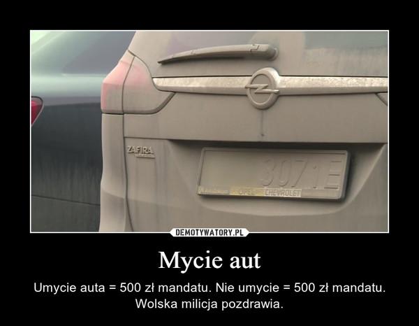 Mycie aut – Umycie auta = 500 zł mandatu. Nie umycie = 500 zł mandatu. Wolska milicja pozdrawia.