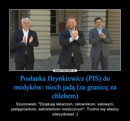 Posłanka Hrynkiewicz (PIS) do medyków: niech jadą (za granicę za chlebem)
