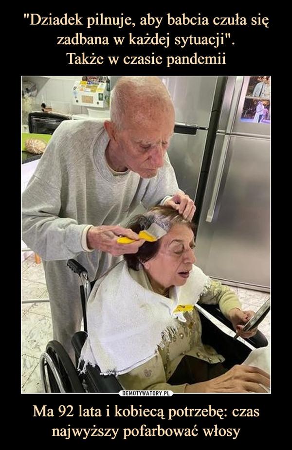 Ma 92 lata i kobiecą potrzebę: czas najwyższy pofarbować włosy –