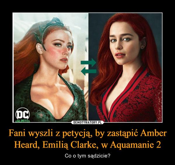 Fani wyszli z petycją, by zastąpić Amber Heard, Emilią Clarke, w Aquamanie 2 – Co o tym sądzicie?