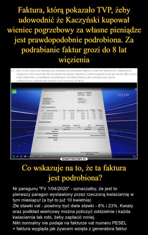 Faktura, którą pokazało TVP, żeby udowodnić że Kaczyński kupował wieniec pogrzebowy za własne pieniądze jest prawdopodobnie podrobiona. Za podrabianie faktur grozi do 8 lat więzienia Co wskazuje na to, że ta faktura  jest podrobiona?