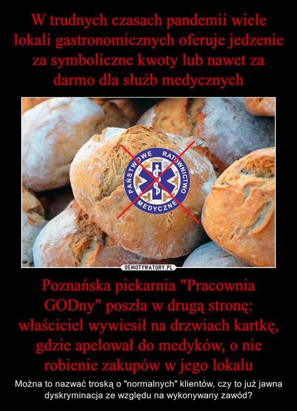 """Poznańska piekarnia """"Pracownia GODny"""" poszła w drugą stronę: właściciel wywiesił na drzwiach kartkę, gdzie apelował do medyków, o nie robienie zakupów w jego lokalu – Można to nazwać troską o """"normalnych"""" klientów, czy to już jawna dyskryminacja ze względu na wykonywany zawód?"""