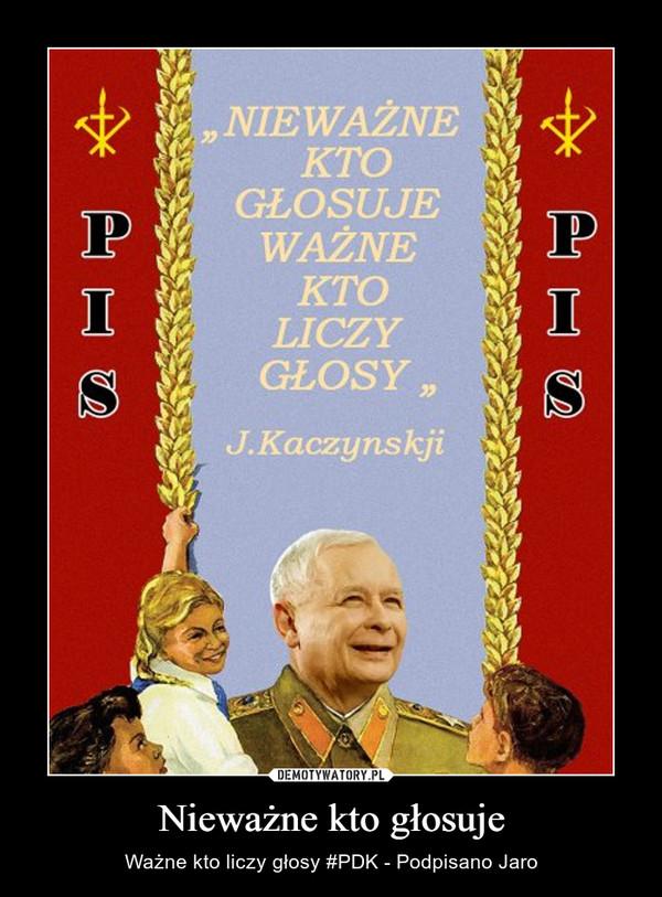 Nieważne kto głosuje – Ważne kto liczy głosy #PDK - Podpisano Jaro