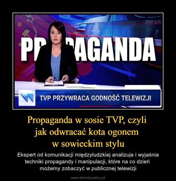 Propaganda w sosie TVP, czyli jak odwracać kota ogonem w sowieckim stylu – Ekspert od komunikacji międzyludzkiej analizuje i wyjaśnia techniki propagandy i manipulacji, które na co dzień możemy zobaczyć w publicznej telewizji