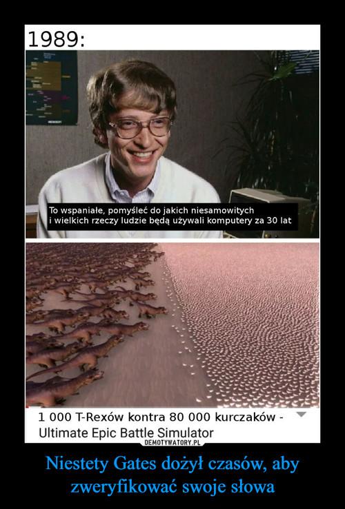 Niestety Gates dożył czasów, aby zweryfikować swoje słowa