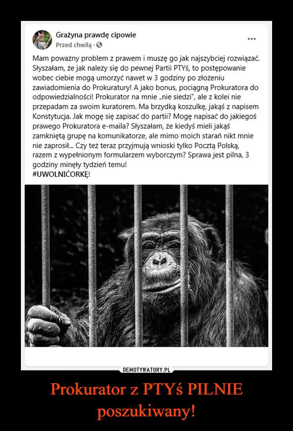 Prokurator z PTYś PILNIE poszukiwany! –