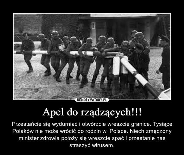 Apel do rządzących!!! – Przestańcie się wydurniać i otwórzcie wreszcie granice. Tysiące Polaków nie może wrócić do rodzin w  Polsce. Niech zmęczony minister zdrowia położy się wreszcie spać i przestanie nas straszyć wirusem.