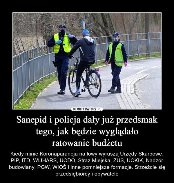 Sanepid i policja dały już przedsmak tego, jak będzie wyglądałoratowanie budżetu – Kiedy minie Koronaparanoja na łowy wyruszą Urzędy Skarbowe, PIP, ITD, WIJHARS, UODO, Straż Miejska, ZUS, UOKIK, Nadzór budowlany, PGW, WIOŚ i inne pomniejsze formacje. Strzeżcie się przedsiębiorcy i obywatele