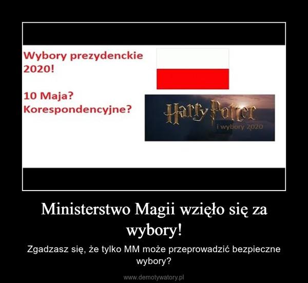 Ministerstwo Magii wzięło się za wybory! – Zgadzasz się, że tylko MM może przeprowadzić bezpieczne wybory?