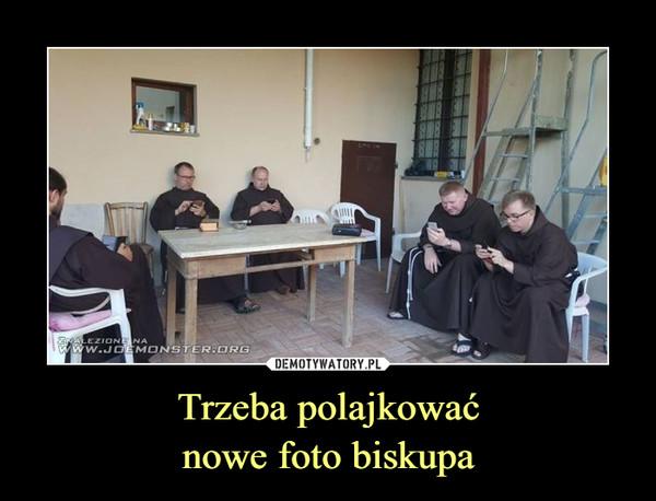 Trzeba polajkowaćnowe foto biskupa –