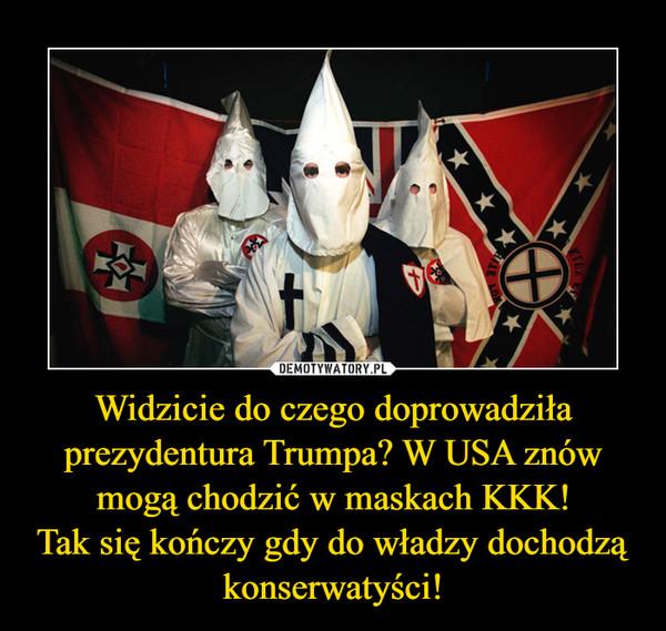 Widzicie do czego doprowadziła prezydentura Trumpa? W USA znów mogą chodzić w maskach KKK!Tak się kończy gdy do władzy dochodzą konserwatyści! –