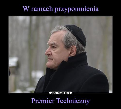 W ramach przypomnienia Premier Techniczny