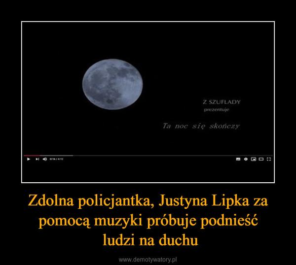 Zdolna policjantka, Justyna Lipka za pomocą muzyki próbuje podnieść ludzi na duchu –