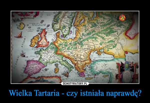 Wielka Tartaria - czy istniała naprawdę? –
