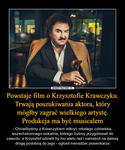 Powstaje film o Krzysztofie Krawczyku. Trwają poszukiwania aktora, który mógłby zagrać wielkiego artystę. Produkcja ma być musicalem