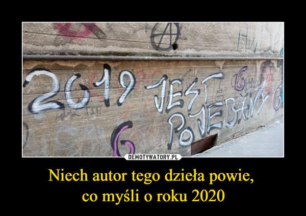 Niech autor tego dzieła powie, co myśli o roku 2020 –