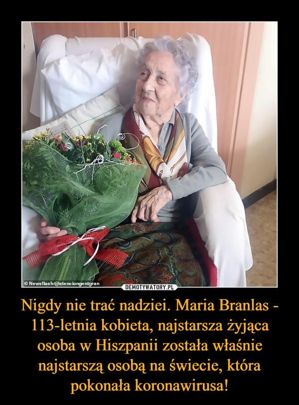 Nigdy nie trać nadziei. Maria Branlas - 113-letnia kobieta, najstarsza żyjąca osoba w Hiszpanii została właśnie najstarszą osobą na świecie, która pokonała koronawirusa! –