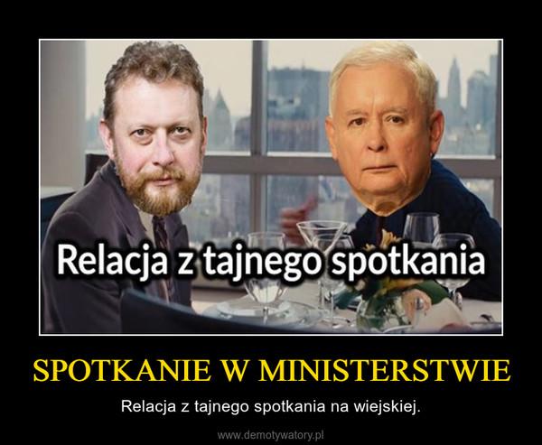 SPOTKANIE W MINISTERSTWIE – Relacja z tajnego spotkania na wiejskiej.