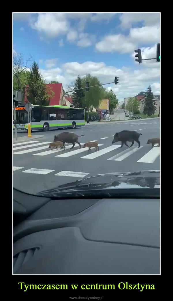 Tymczasem w centrum Olsztyna –