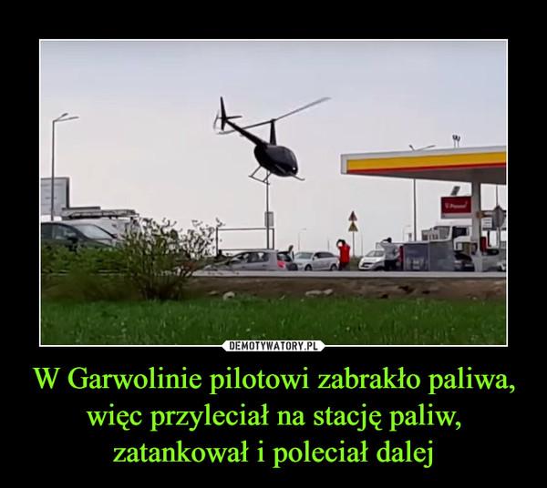 W Garwolinie pilotowi zabrakło paliwa, więc przyleciał na stację paliw, zatankował i poleciał dalej –