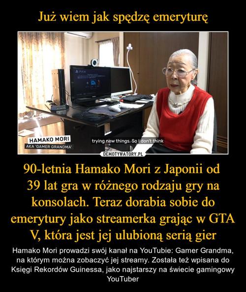 Już wiem jak spędzę emeryturę 90-letnia Hamako Mori z Japonii od  39 lat gra w różnego rodzaju gry na konsolach. Teraz dorabia sobie do emerytury jako streamerka grając w GTA V, która jest jej ulubioną serią gier