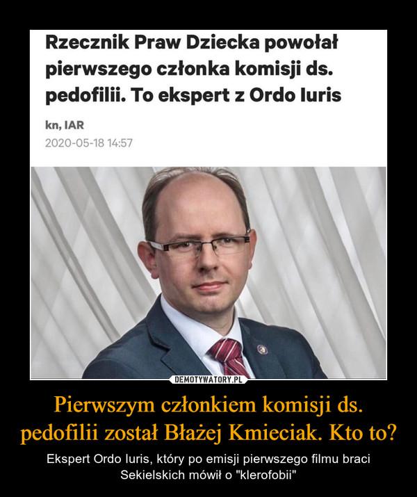 """Pierwszym członkiem komisji ds. pedofilii został Błażej Kmieciak. Kto to? – Ekspert Ordo Iuris, który po emisji pierwszego filmu braci Sekielskich mówił o """"klerofobii"""""""