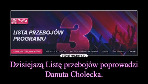 Dzisiejszą Listę przebojów poprowadzi Danuta Cholecka.