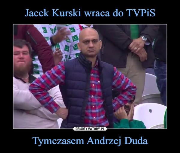 Tymczasem Andrzej Duda –