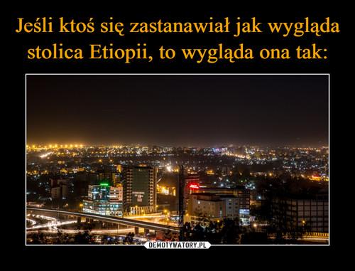 Jeśli ktoś się zastanawiał jak wygląda stolica Etiopii, to wygląda ona tak: